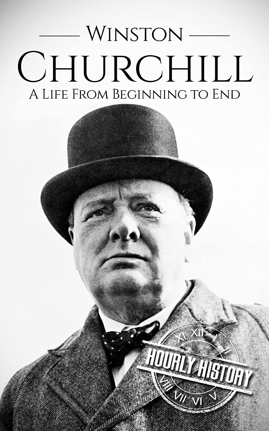染色ヘビー批評Winston Churchill: A Life From Beginning to End (English Edition)