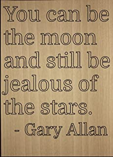 Mundus Souvenirs You can be The Moon and Still be Jealous. Quote by Gary Allan, Laser Engraved on Wooden Plaque - Size: 8