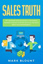 Sales Truth: Let's Increase your Salesforce. A Successful Training to Boost your New Sales (all the Truth about Sale's Management) (English Edition)