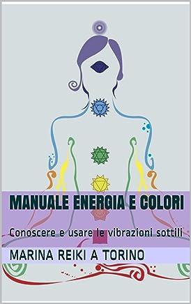 Reiki, energia e Colori: Conoscere e usare le vibrazioni sottili (Energie sottili Vol. 2)