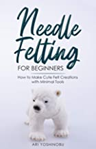 Needle Felting for Beginners: How to Make Cute Felt Creations with Minimal Tools