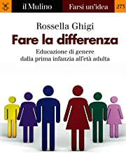 Fare la differenza: Educazione di genere dalla prima infanzia all'età adulta (Farsi un'idea Vol. 273) (Italian Edition)