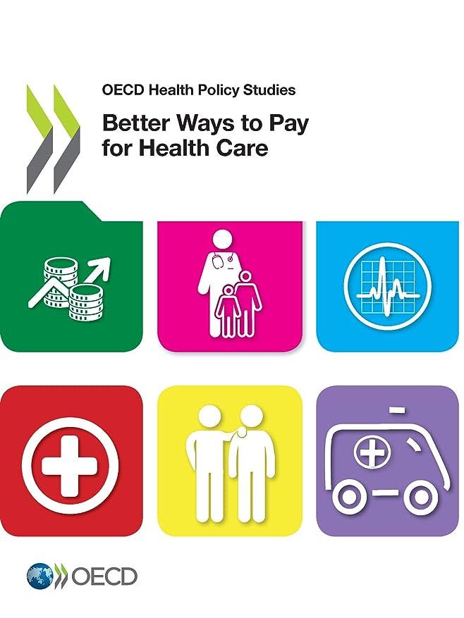 彫る不定カリングOecd Health Policy Studies Better Ways to Pay for Health Care