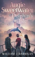 Augie Sweetwater and the Dolphin's Tale