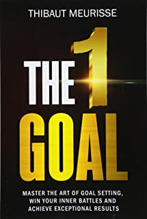 The One Goal: Master the Art of Goal Setting, Win Your Inner Battles, and Achieve Exceptional Results (Free Workbook Inclu...