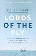 Lords of the Fly: Madness, Obsession, and the Hunt for the World Record Tarpon PDF
