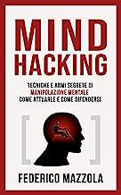 Permalink to Mind Hacking: Tecniche e armi segrete di Manipolazione Mentale – Come attuarle e come difendersi PDF