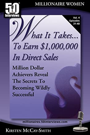 What It Takes... to Earn $1,000,000 in Direct Sales: Million Dollar Achievers Reveal the Secrets to Becoming Wildly Successful (Vol. 4)