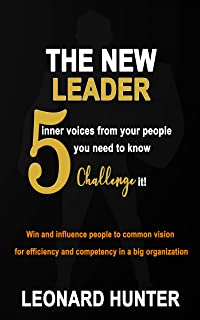 The New Leader: 5 inner voices from your people you need to know. Challenge it! Win and influence people to common vision ...