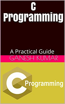 C Programming: A Practical Guide (English Edition)