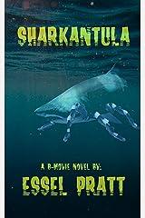 Sharkantula: Shark. Tarantula. Sharkantula. (A B-Movie Novel) Kindle Edition