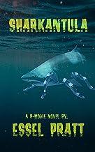 Sharkantula: Shark. Tarantula. Sharkantula. (A B-Movie Novel)
