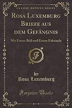 Rosa Luxemburg Briefe aus dem Gefängnis: Mit Einem Bild und Einem Faksimile (Classic Reprint) (German Edition)