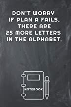 Don't worry if plan A fails, there are 25 more letters in the alphabet Notebook: Lined Notebook