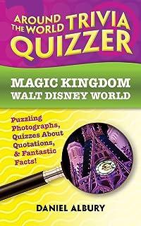 Around the World Trivia Quizzer: Magic Kingdom, Walt Disney World: Puzzling Photographs, Quizzes About Quotations, & Fanta...