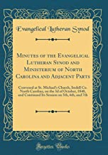 Minutes of the Evangelical Lutheran Synod and Ministerium of North Carolina and Adjacent Parts: Convened at St. Michael's Church, Iredell Co. North ... on 5th, 6th, and 7th (Classic Reprint)