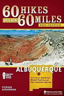 60 Hikes Within 60 Miles: Albuquerque: Including Santa Fe, Mount Taylor, and San Lorenzo Canyon