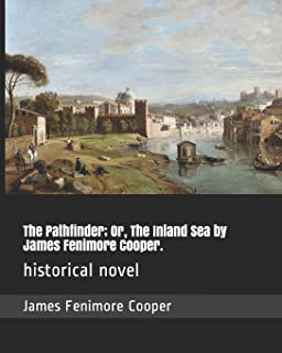 The Pathfinder; Or, The Inland Sea by James Fenimore Cooper.: historical novel