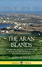 The Aran Islands: The History and Traditions of the Arans, and the Geography of Ireland's Galway Bay (Hardcover)