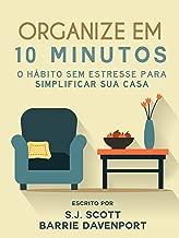 Organize em 10 Minutos: O Hábito Sem Estresse para Simplificar Sua Casa