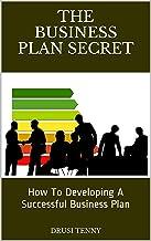 The Business Plan Secret. Developing A Successful Business Plan: How To Developing A Successful Business