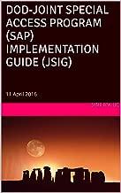 DOD-JOINT SPECIAL ACCESS PROGRAM (SAP) IMPLEMENTATION GUIDE (JSIG): 11 April 2016