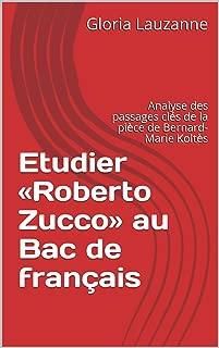 Etudier «Roberto Zucco» au Bac de français: Analyse des passages clés de la pièce de Bernard-Marie Koltès (French Edition)