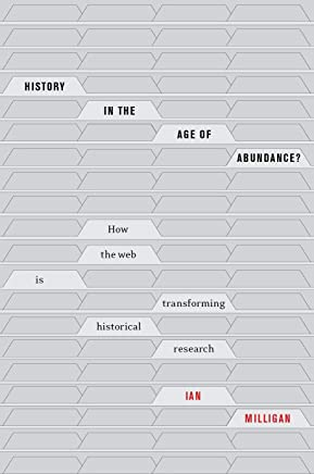 History in the Age of Abundance?: How the Web Is Transforming Historical Research