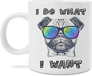 Funny I Do What I Want Funny Pug Mug Gift For Dog Lovers 11 Ounce Novelty Coffee Mug
