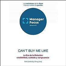 Resumen de Can't Buy Me Like de Bob Garfield y Doug Levy: Cómo conseguir mejores resultados creando relaciones auténticas ...