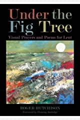 Under the Fig Tree: Visual Prayers and Poems for Lent Kindle Edition