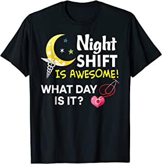 Night Shift Is Awesome What Day Is It Nurse T-Shirt Nursing
