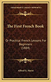 The First French Book: Or Practical French Lessons For Beginners (1884)