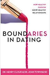 Boundaries in Dating: How Healthy Choices Grow Healthy Relationships Kindle Edition