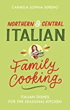 Northern & Central Italian Family Cooking: Italian Dishes for the Seasonal Kitchen
