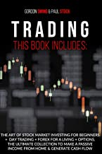 Trading: This Book Includes: The Art Of Stock Market Investing For Beginners + Day Trading + Forex For A Living + Options....