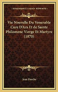 Vie Nouvelle Du Venerable Cure D'Ars Et de Sainte Philomene Vierge Et Martyre (1870)