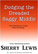 Dodging the Dreaded Saggy Middle (The Dancing on Coals How-To Series Book 8)