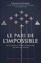 Livres Le pari de l'impossible: De la chasse à la patrouille de France, une aventure humaine. Préfaces de Jean-Loup Chrétien et Patrick Baudry PDF