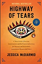 Highway of Tears: A True Story of Racism, Indifference and the Pursuit of Justice for Missing and Murdered Indigenous Wome...