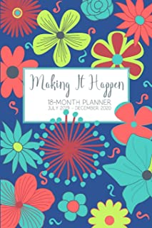 Make It Happen 18-Month Planner July 2019 - December 2020: Keeping Track of Your Monthly, Weekly and Daily Plans in Spunky Floral Style