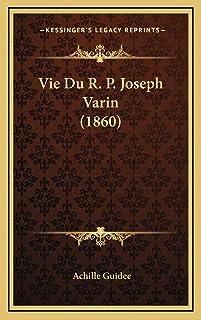 Vie Du R. P. Joseph Varin (1860)