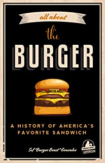 All about the Burger: A History of America`s Favorite Sandwich