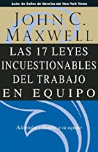 Las 17 leyes incuestionables del trabajo en equipo / The 17 Indisputable Laws of Teamwork (Spanish Edition)