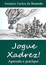 Jogue Xadrez!: Aprenda e Pratique