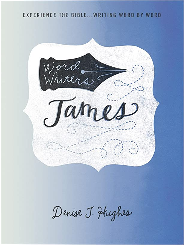 Word Writers?: James: Experience the Bible . . . Writing Word by Word