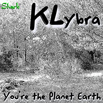 You're the Planet Earth