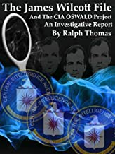 JFK Assassination : The James B. Wilcott Files And The CIA Oswald Project: An Investigative Report