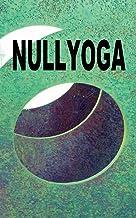 Nullyoga: Gründungsmanifest & Grundkenntnisse (German Edition)