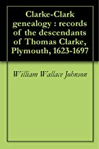 Clarke-Clark genealogy : records of the descendants of Thomas Clarke, Plymouth, 1623-1697